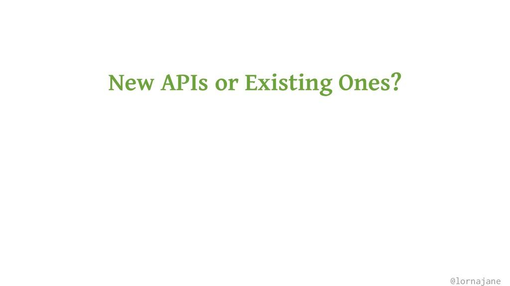 New APIs or Existing Ones? @lornajane