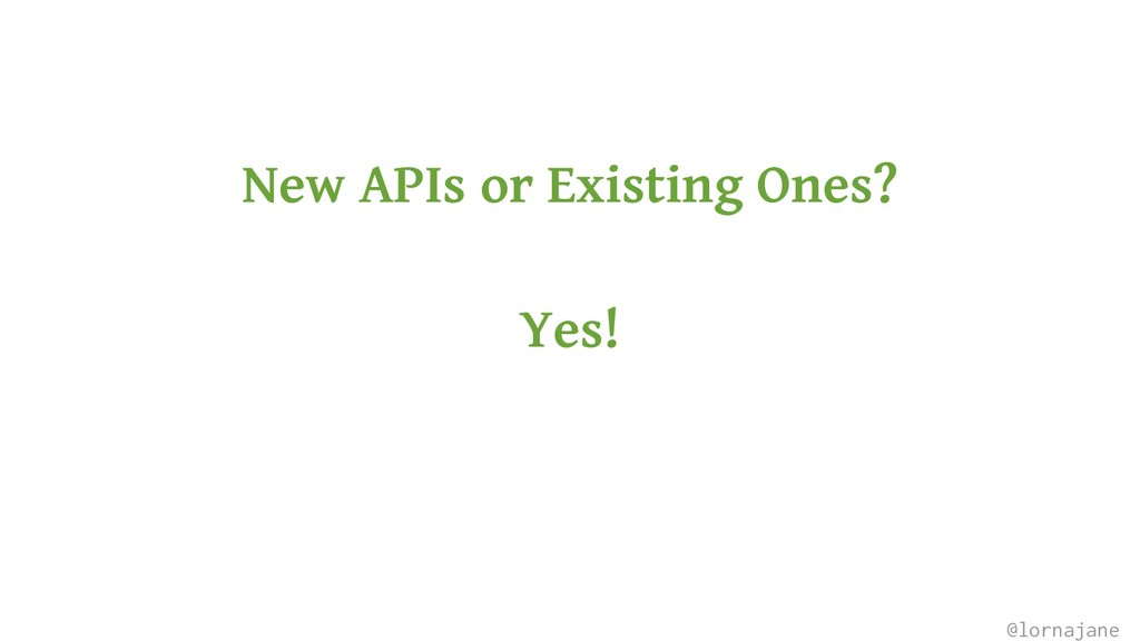 New APIs or Existing Ones? Yes! @lornajane