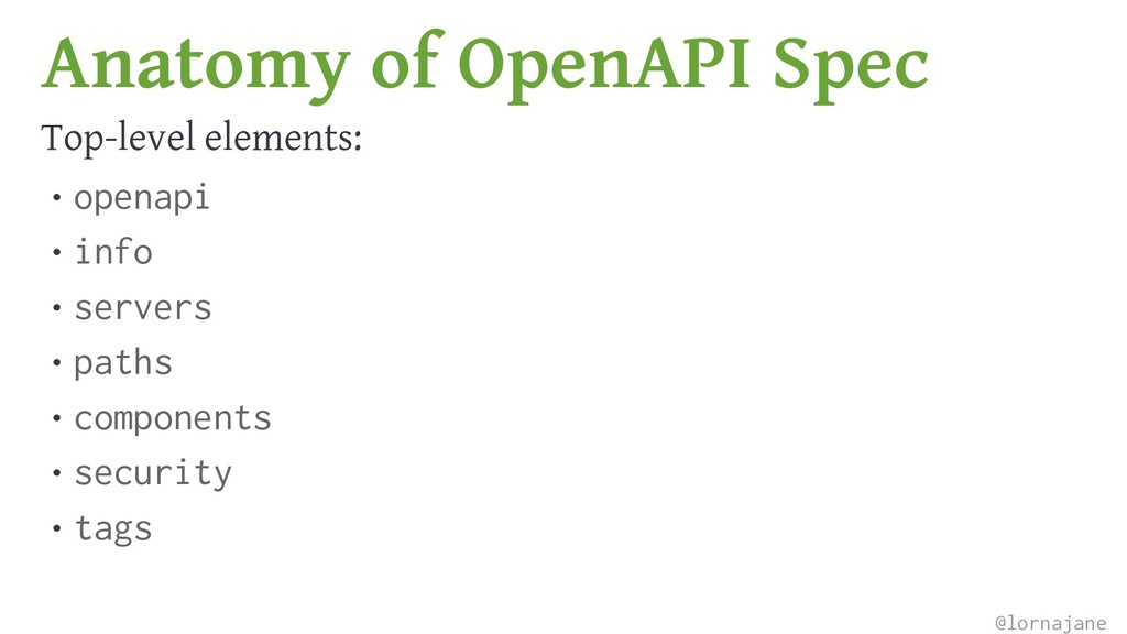 Anatomy of OpenAPI Spec Top-level elements: • o...