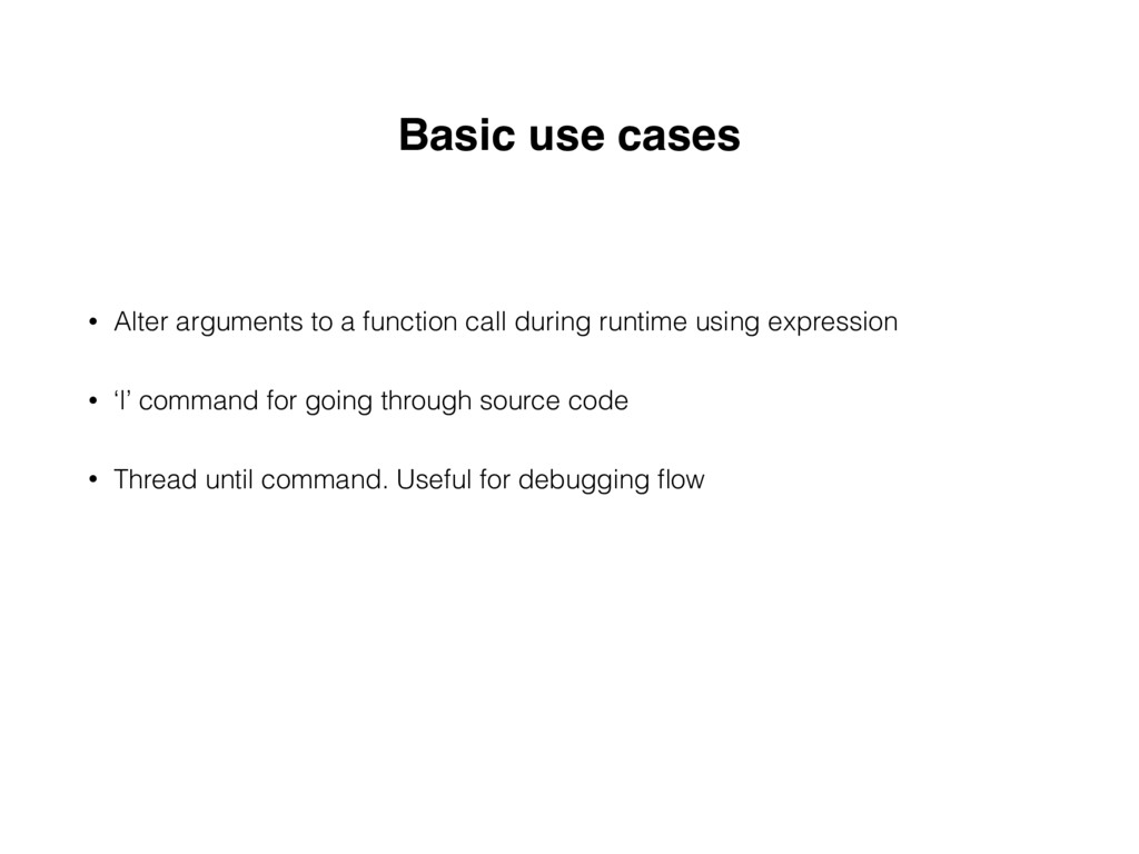 Basic use cases • Alter arguments to a function...