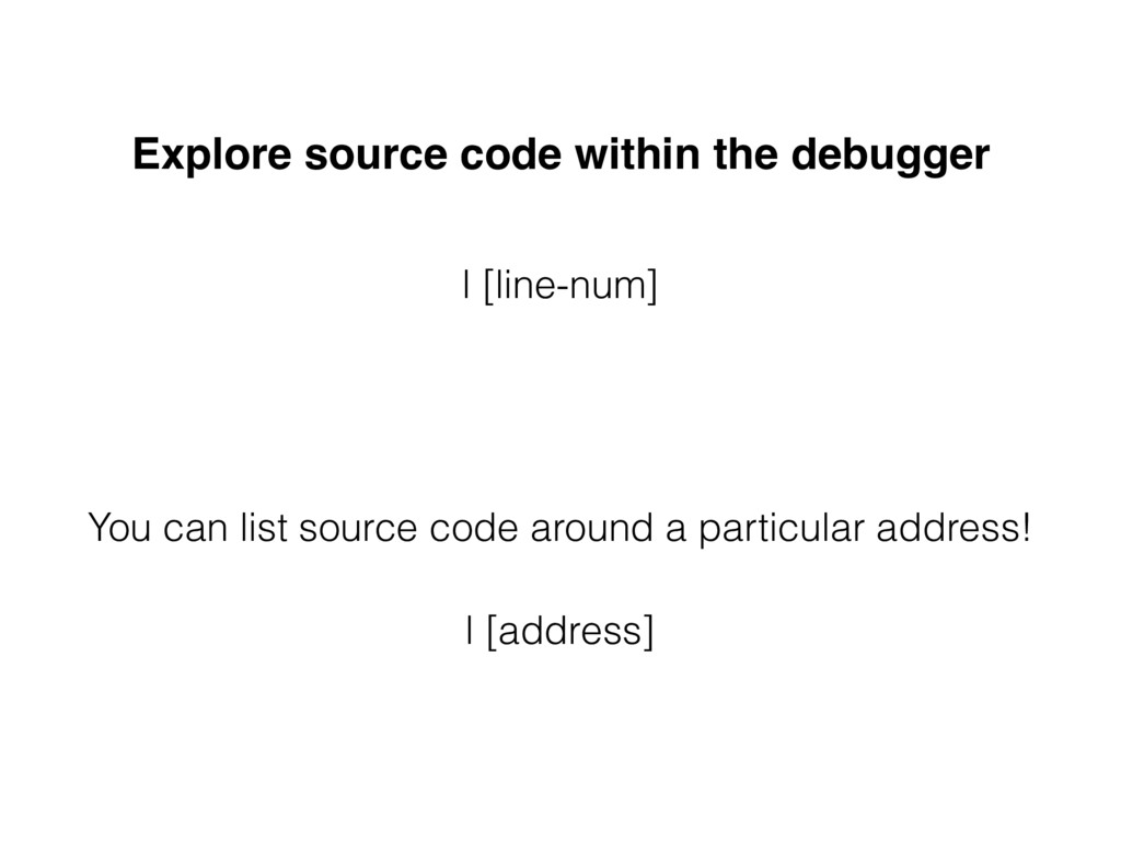 Explore source code within the debugger l [line...