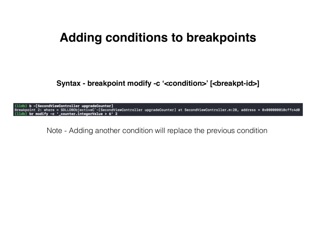 Adding conditions to breakpoints Syntax - break...