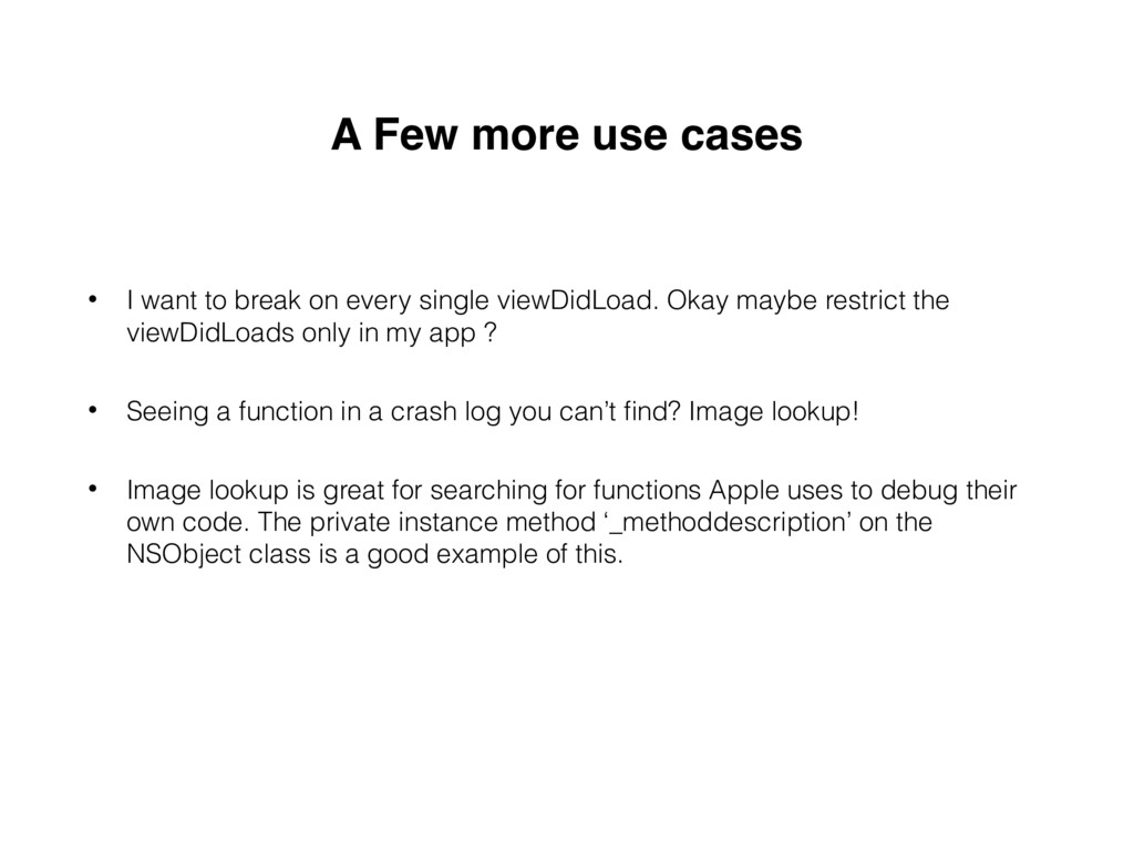 A Few more use cases • I want to break on every...
