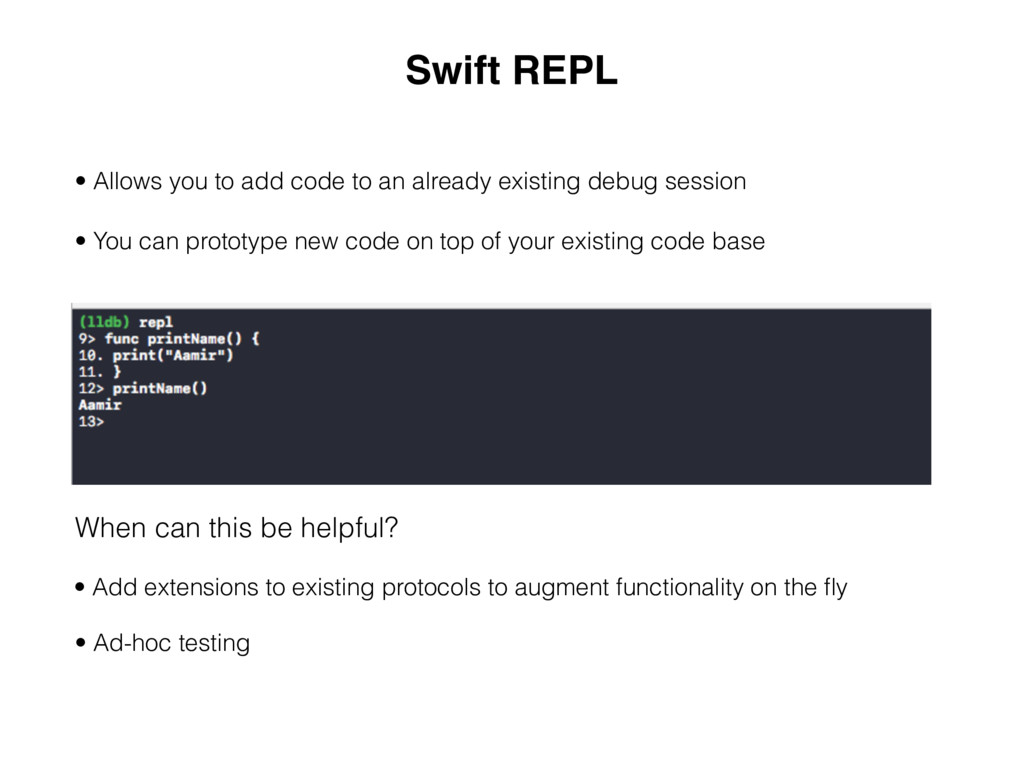 Swift REPL • Allows you to add code to an alrea...