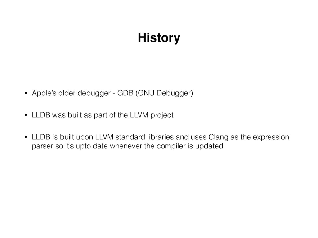 History • Apple's older debugger - GDB (GNU Deb...