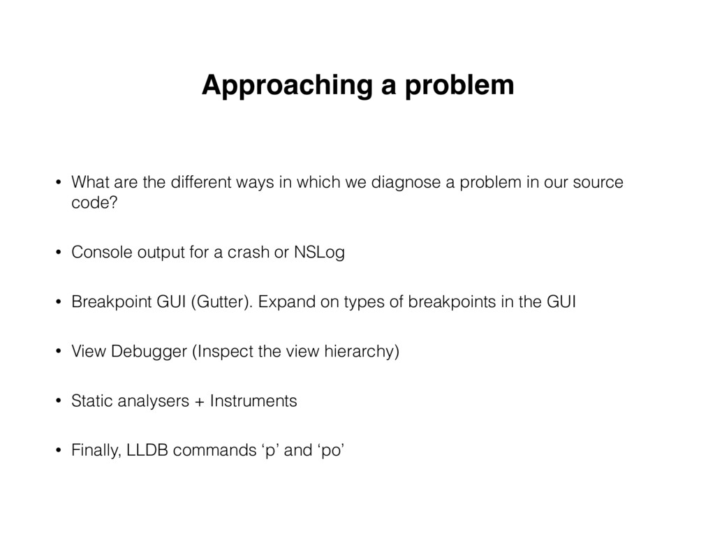 Approaching a problem • What are the different ...