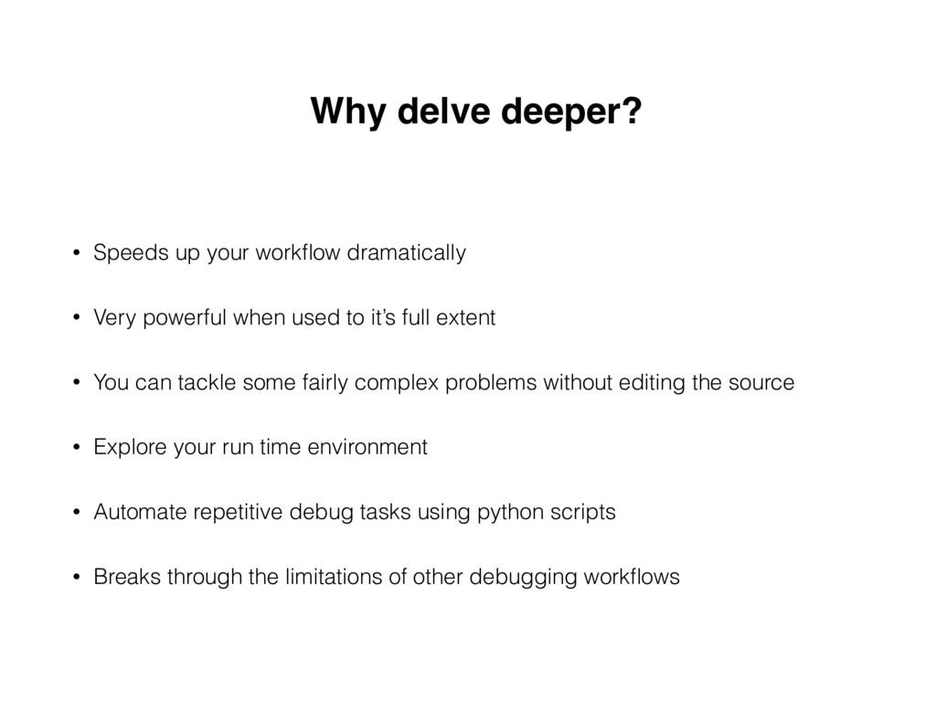 Why delve deeper? • Speeds up your workflow dram...