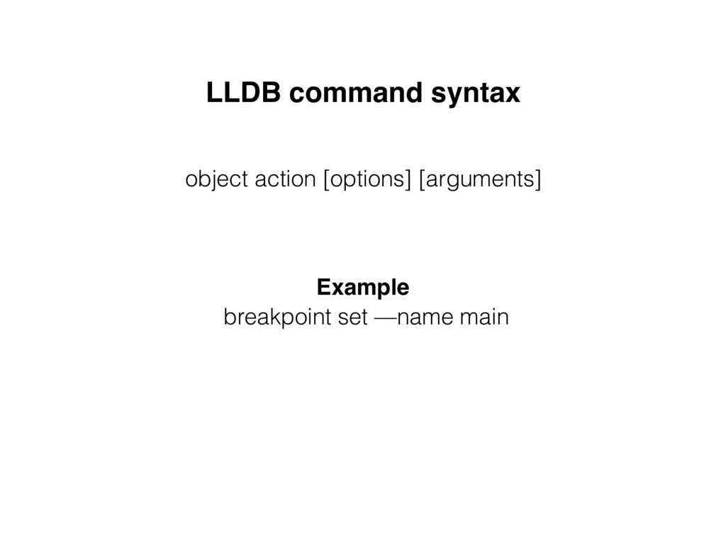 LLDB command syntax Example breakpoint set —nam...