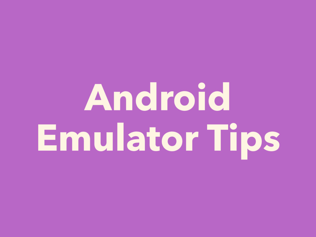 Android Emulator Tips