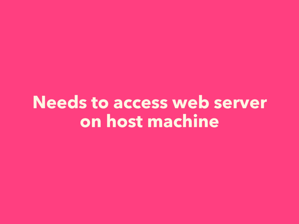 Needs to access web server on host machine