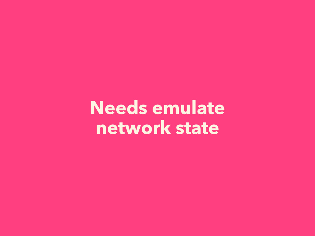 Needs emulate network state