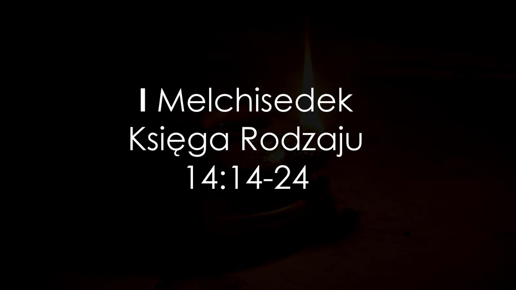 I Melchisedek Księga Rodzaju 14:14-24