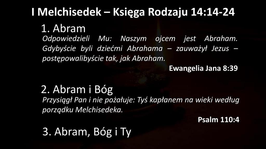 I Melchisedek – Księga Rodzaju 14:14-24 1. Abra...