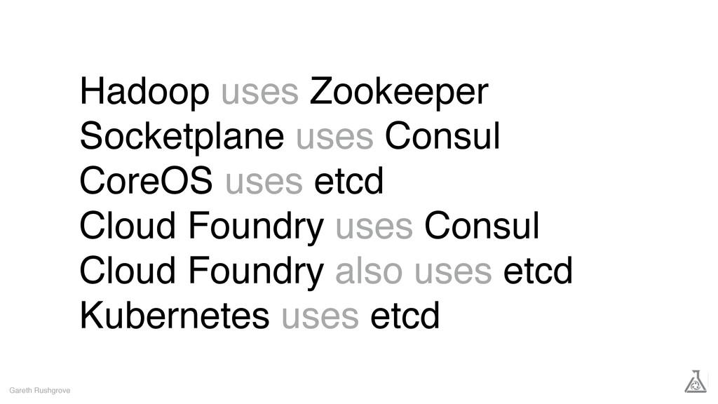 Hadoop uses Zookeeper Socketplane uses Consul C...