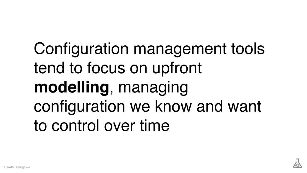 Configuration management tools tend to focus on ...