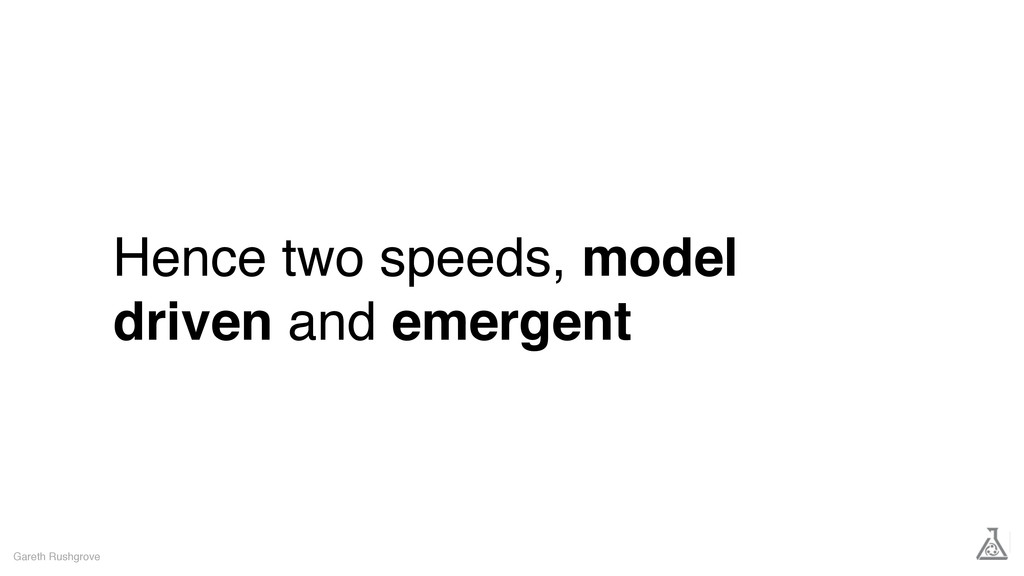 Hence two speeds, model driven and emergent Gar...