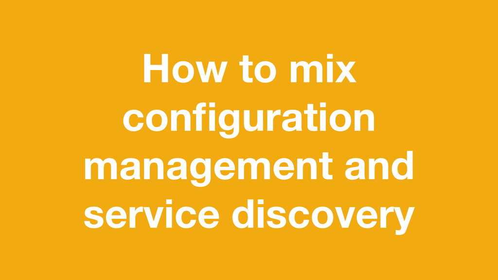 How to mix configuration management and service ...