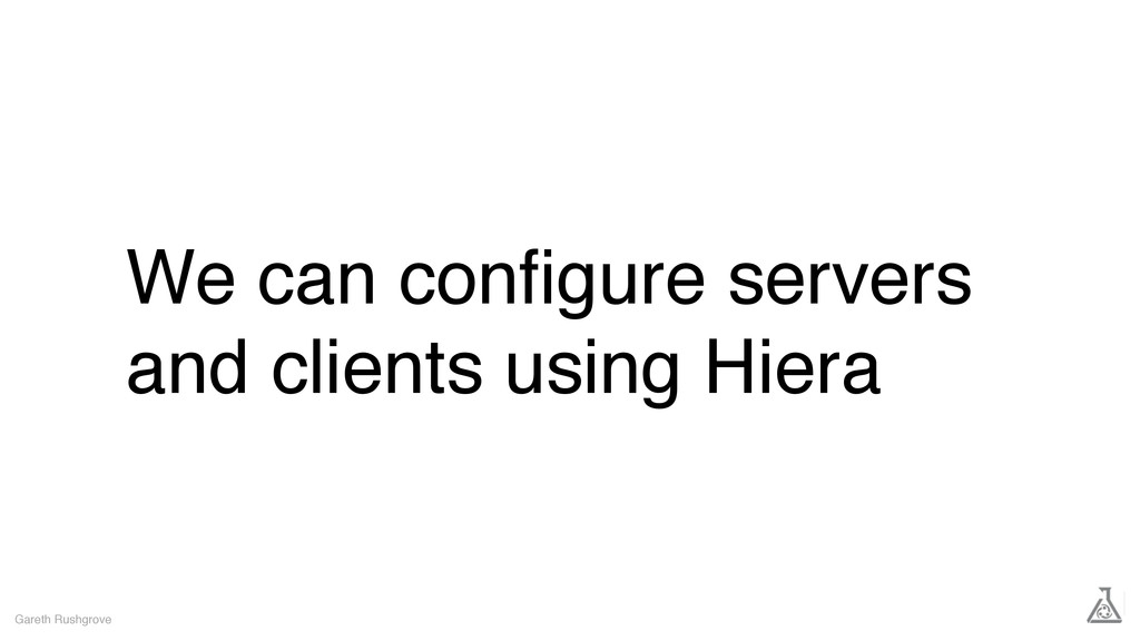 We can configure servers and clients using Hiera...