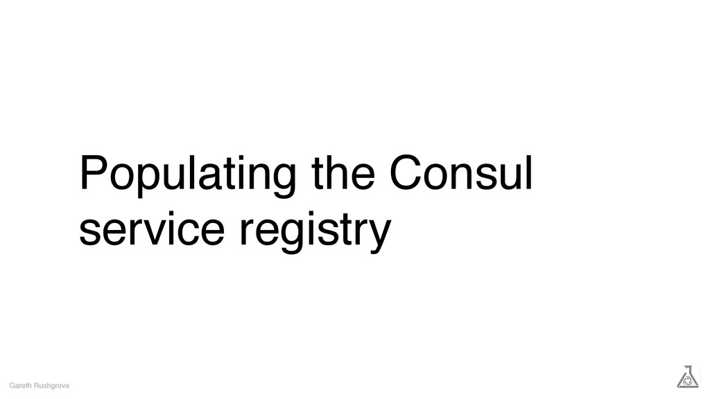 Populating the Consul service registry Gareth R...