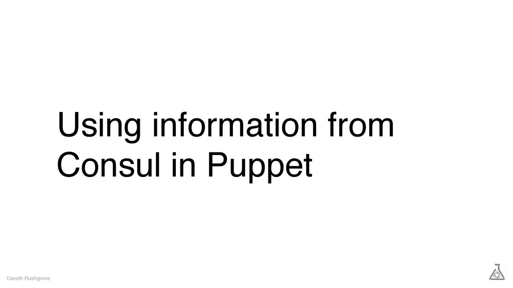 Using information from Consul in Puppet Gareth ...