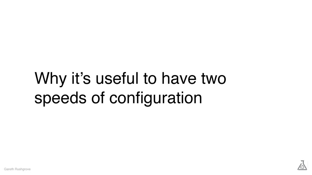 Why it's useful to have two speeds of configurat...