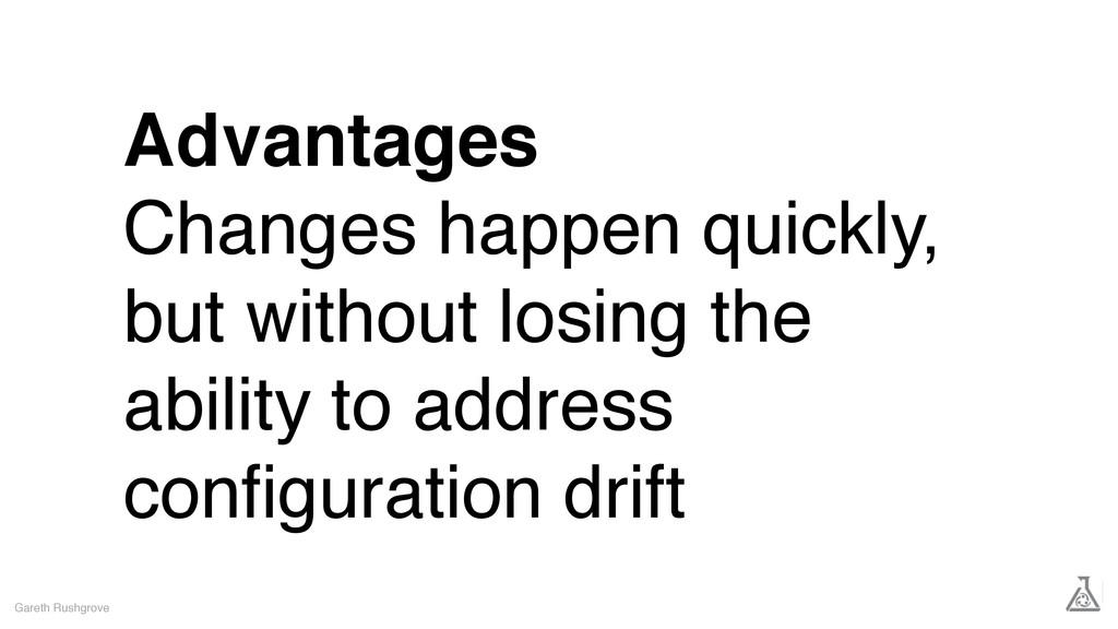 Advantages Changes happen quickly, but without ...