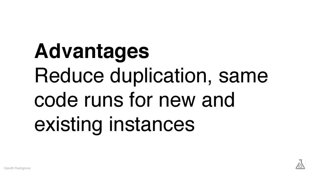 Advantages Reduce duplication, same code runs f...