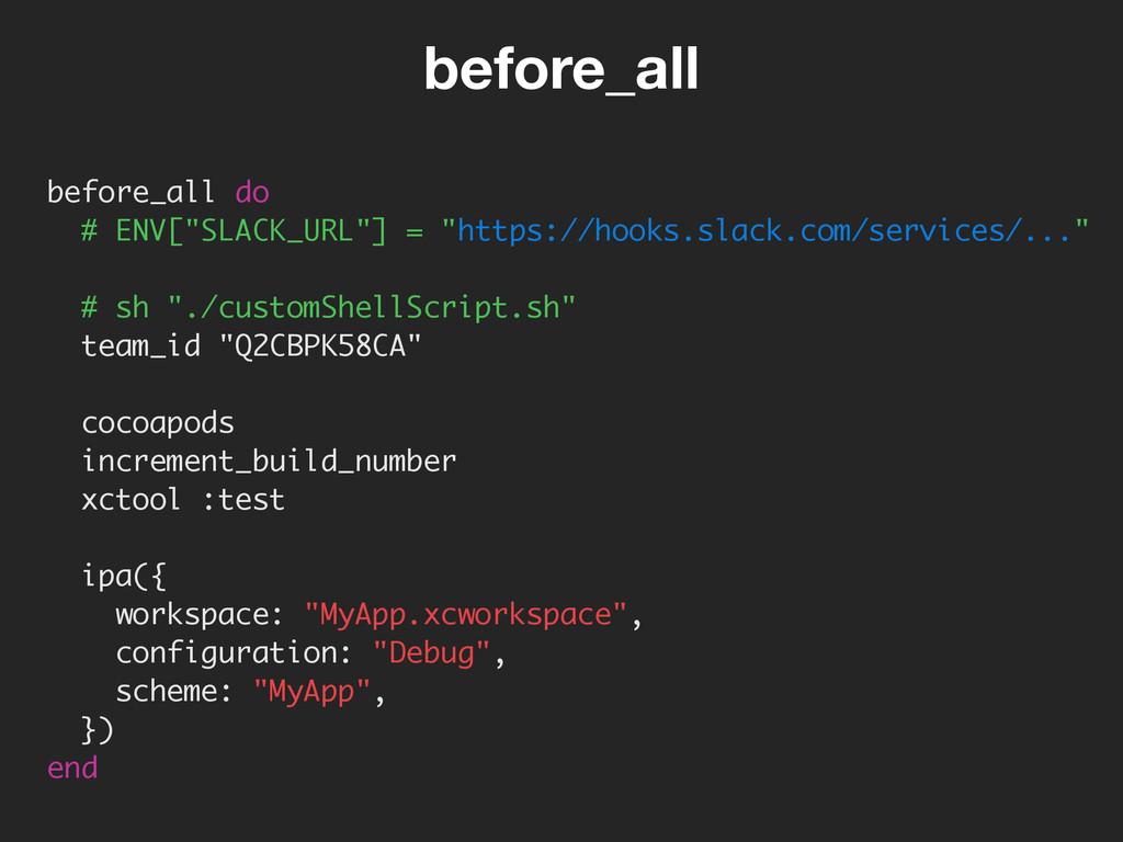 """before_all do # ENV[""""SLACK_URL""""] = """"https://hoo..."""