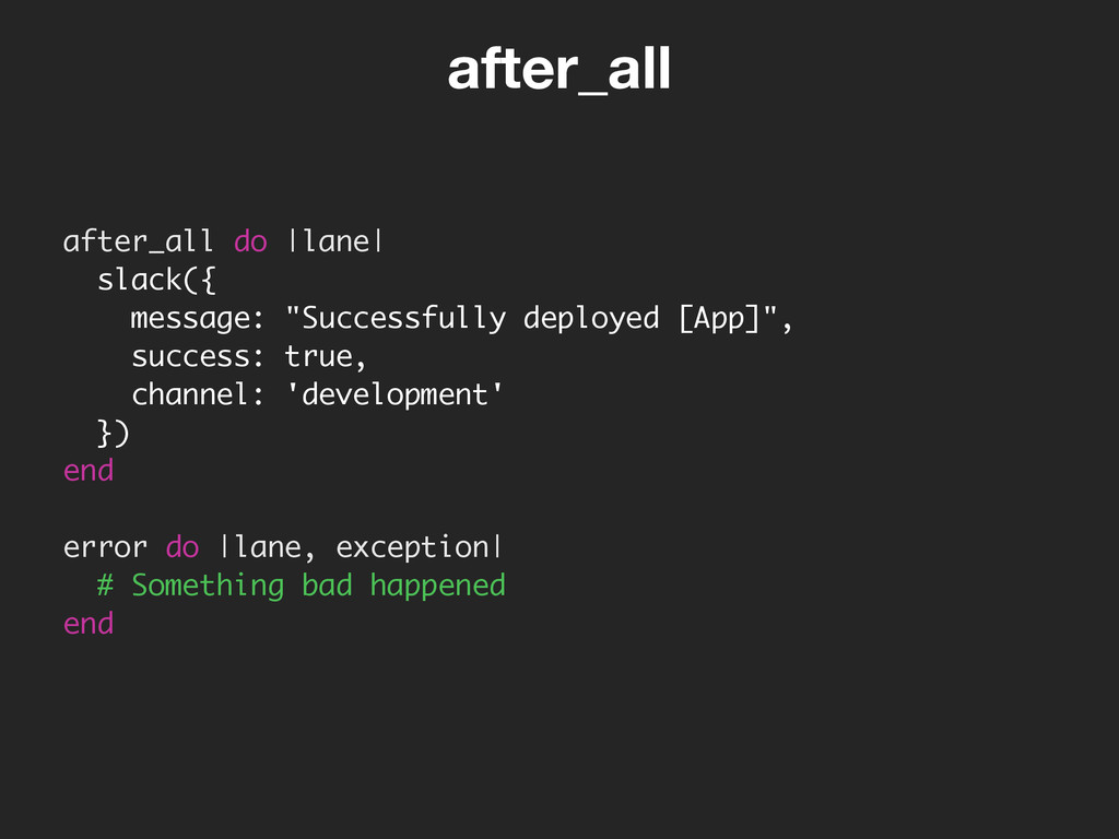 "after_all do |lane| slack({ message: ""Successfu..."