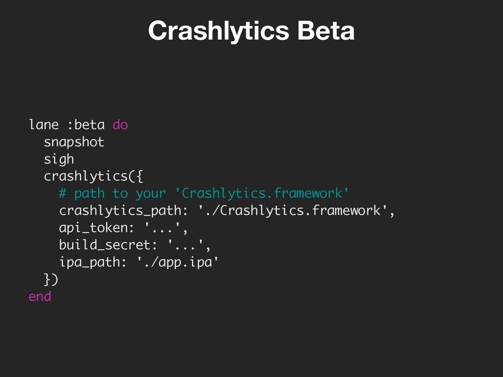 lane :beta do snapshot sigh crashlytics({ # pa...