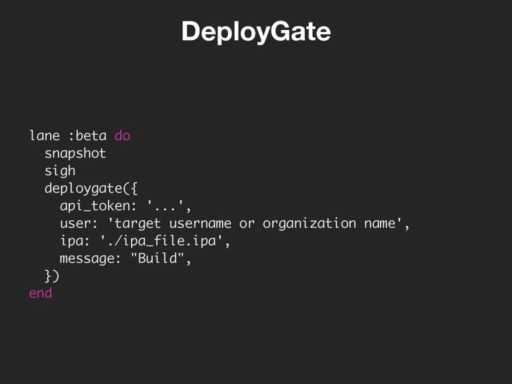 lane :beta do snapshot sigh deploygate({ api_t...