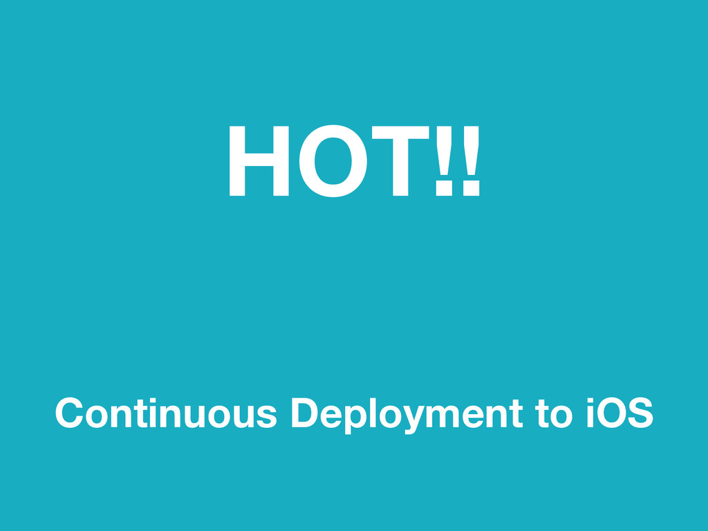 HOT!! Continuous Deployment to iOS