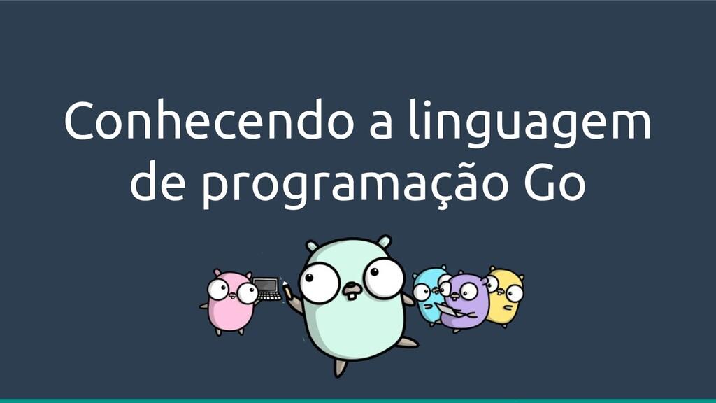 Conhecendo a linguagem de programação Go