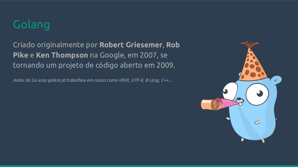 Golang Criado originalmente por Robert Grieseme...