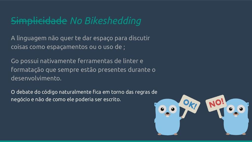 Simplicidade No Bikeshedding A linguagem não qu...