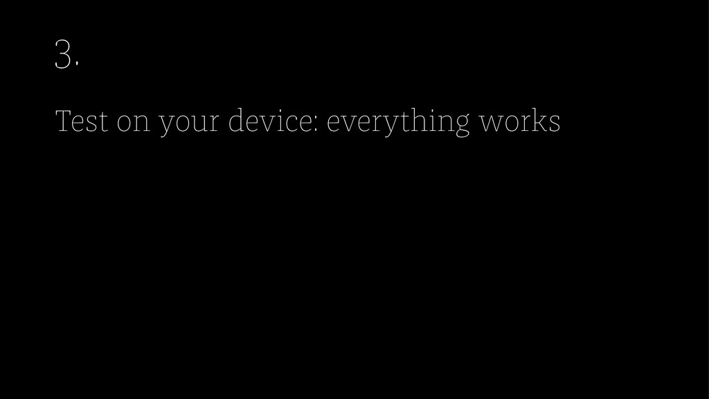 3. Test on your device: everything works