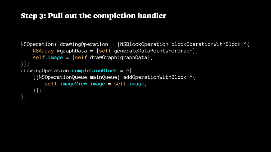 Step 3: Pull out the completion handler NSOpera...