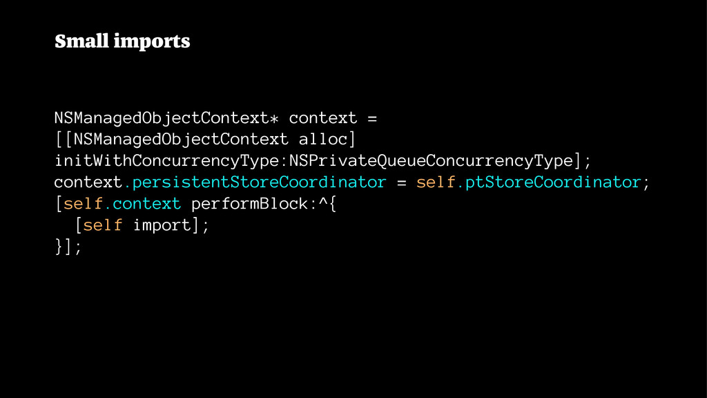 Small imports NSManagedObjectContext* context =...