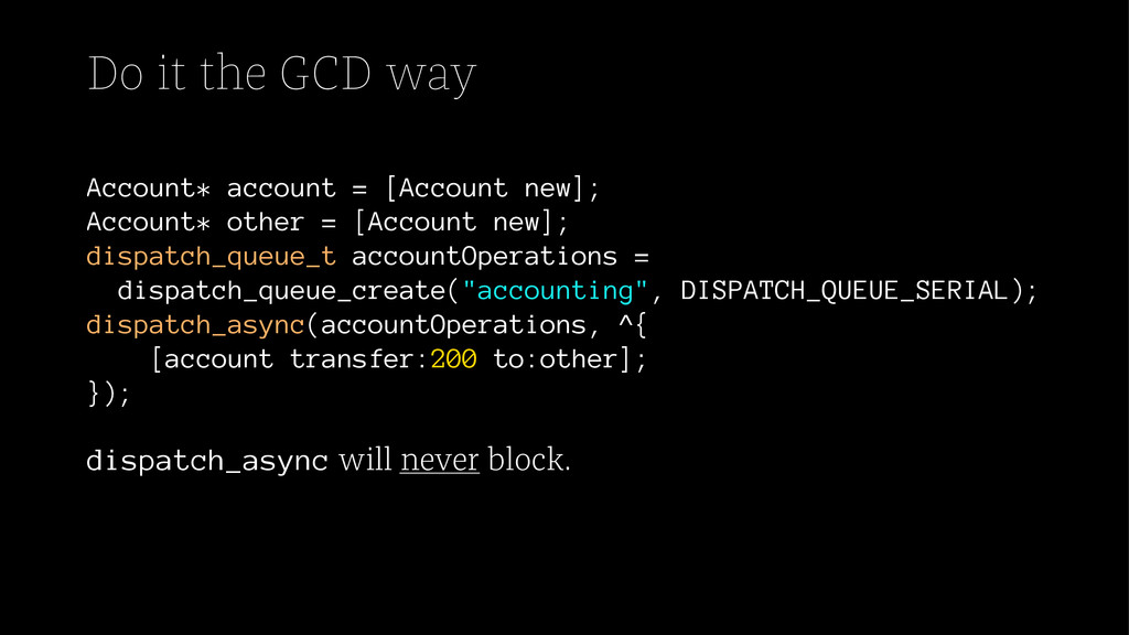 Do it the GCD way Account* account = [Account n...