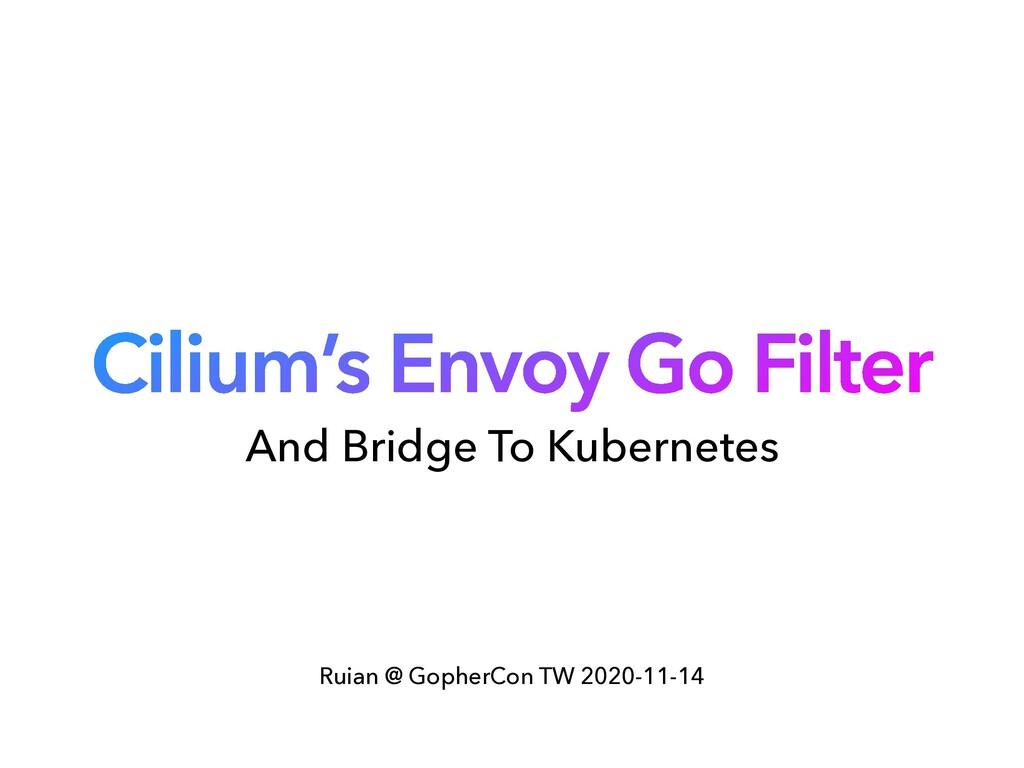 Cilium's Envoy Go Filter Ruian @ GopherCon TW 2...