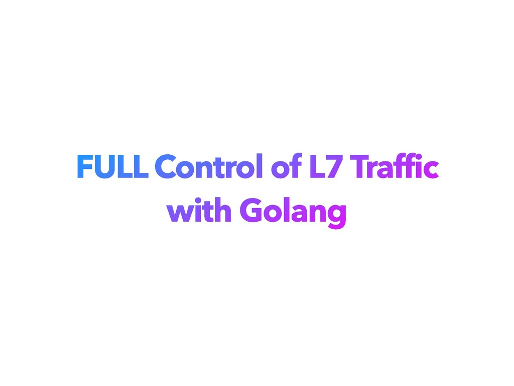 FULL Control of L7 Traffic with Golang