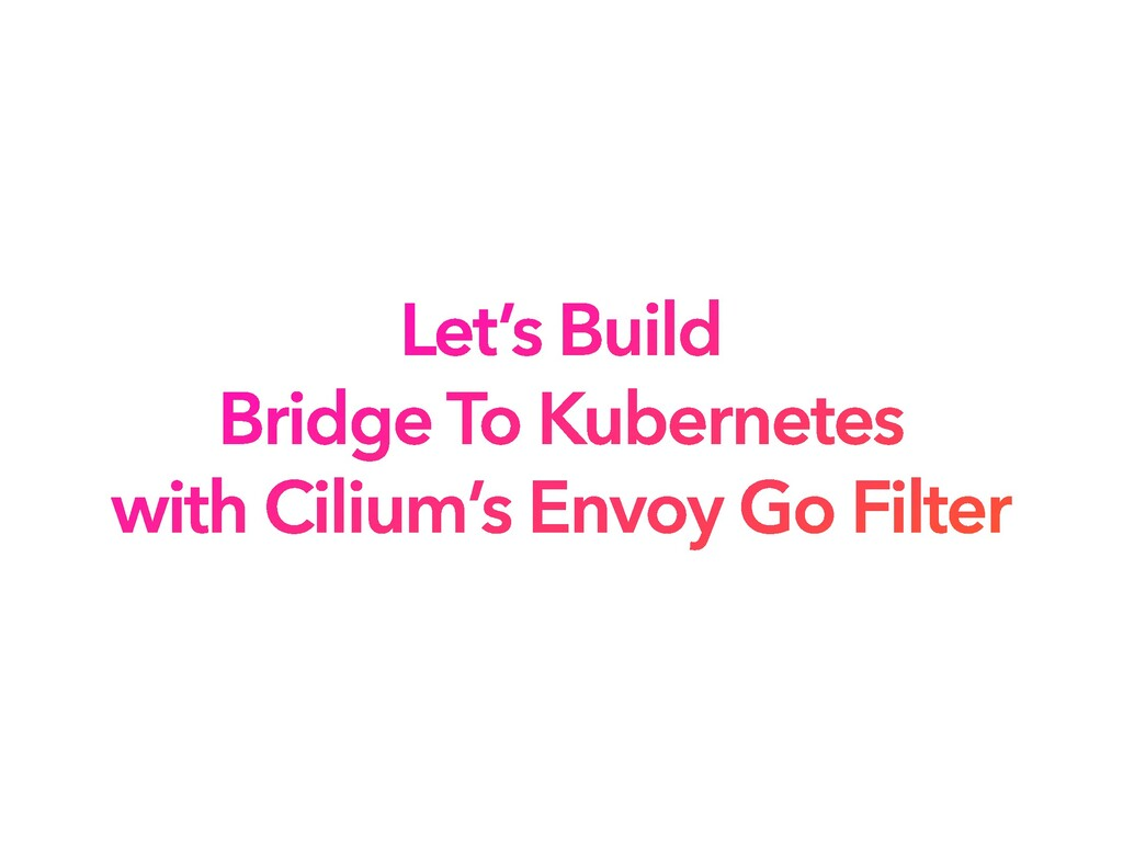 Let's Build Bridge To Kubernetes with Cilium's ...