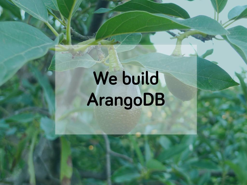 We build ArangoDB