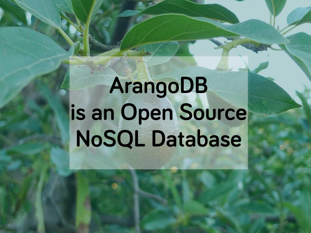 ArangoDB is an Open Source NoSQL Database
