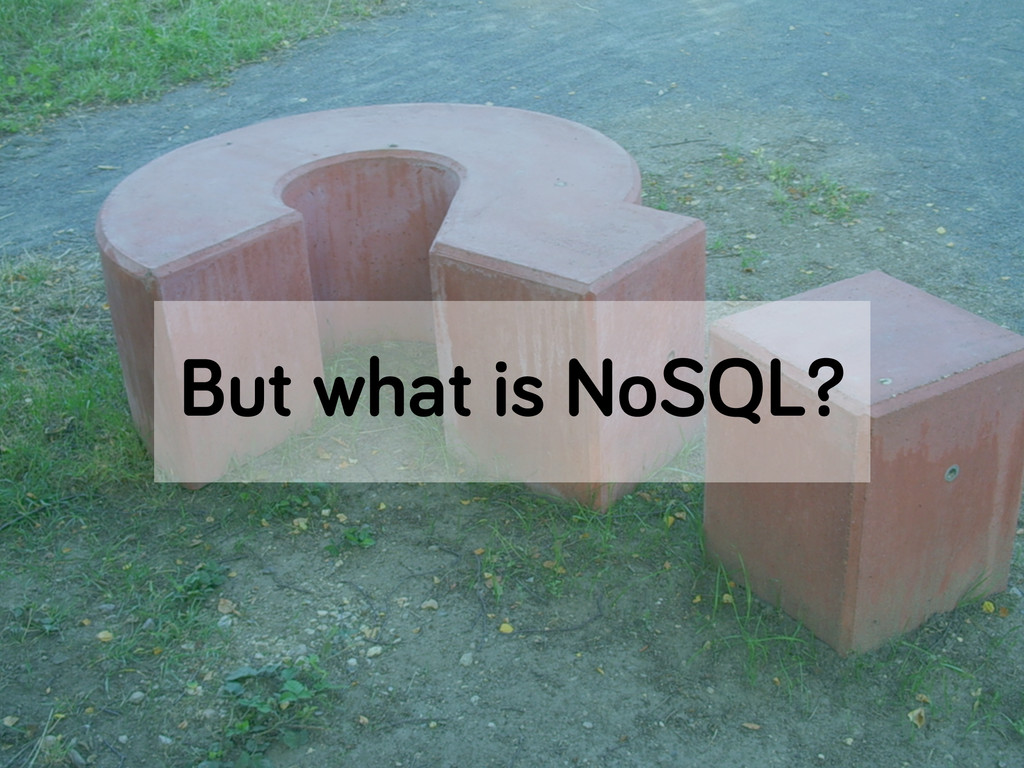 But what is NoSQL?