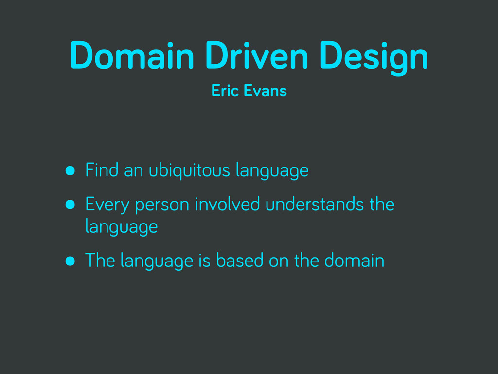 Domain Driven Design • Find an ubiquitous langu...