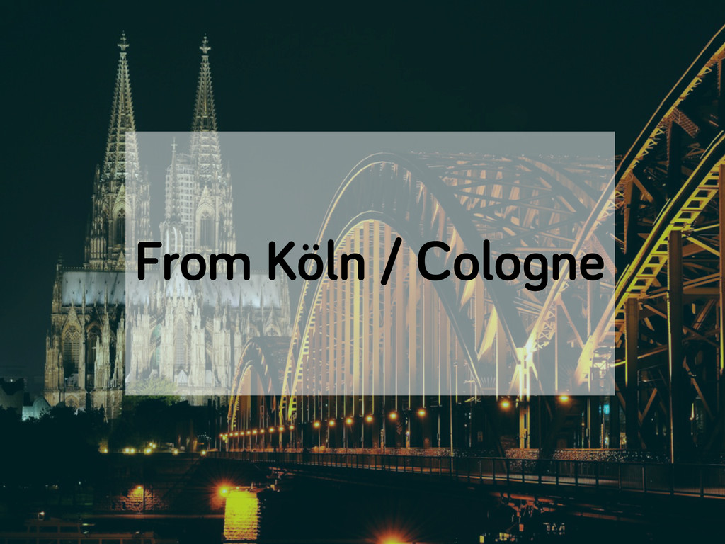From Köln / Cologne