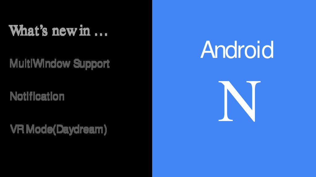 Android N What's new in … MultiWindow Support N...
