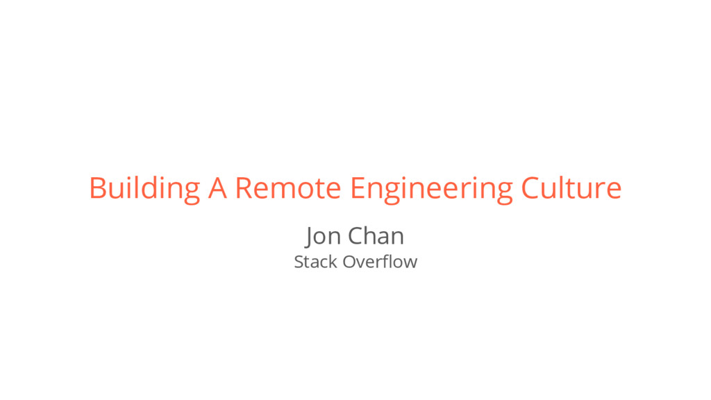 Building A Remote Engineering Culture Jon Chan ...