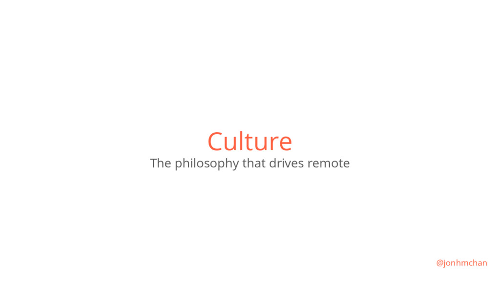 Culture The philosophy that drives remote @jonh...